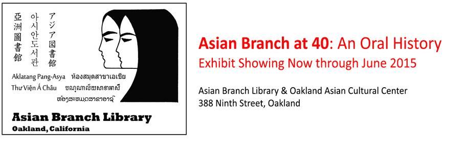 Asian Branch at 40: An Oral History Exhibit now showing at OACC and the library.