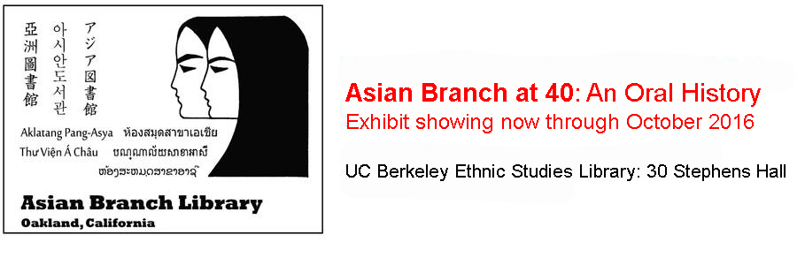 Exhibit at UC Berkeley's Ethnic Studies Library through October 2016.